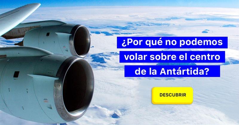 Geografía Historia: ¿Por qué no podemos volar sobre el centro de la Antártida?