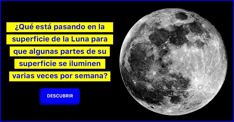 Geografía Historia: ¿Qué está pasando en la superficie de la Luna para que algunas partes de su superficie se iluminen varias veces por semana?