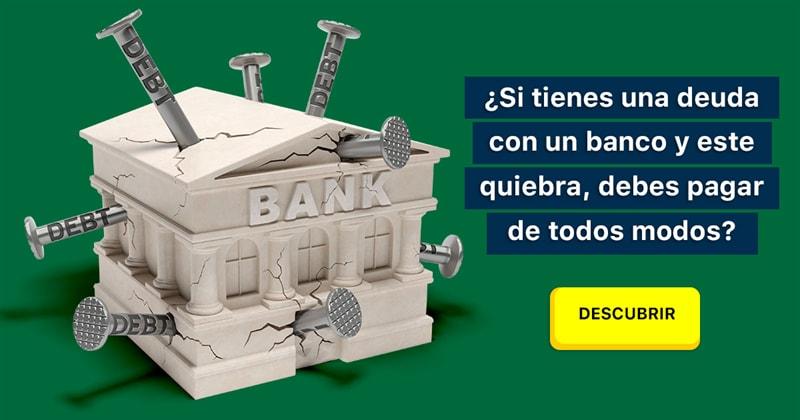 Sociedad Historia: ¿Si tienes una deuda con un banco y este quiebra, debes pagar de todos modos?