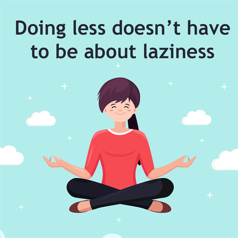 Society Story: Doing less is not about laziness