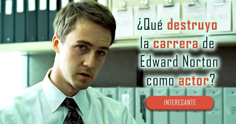 Cultura Historia: ¿Qué destruyo la carrera de Edward Norton como actor?