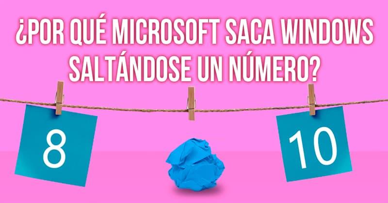 Sociedad Historia: ¿Por qué Microsoft saca Windows saltándose un número?