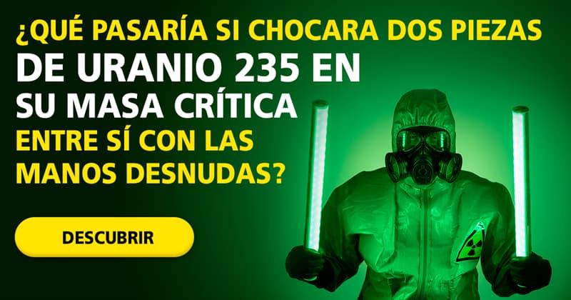 Сiencia Historia: ¿Qué pasaría si chocara dos piezas de uranio 235 en su masa crítica entre sí con las manos desnudas?