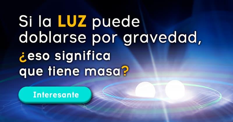 Сiencia Historia: Si la luz puede doblarse por gravedad, ¿eso significa que tiene masa?