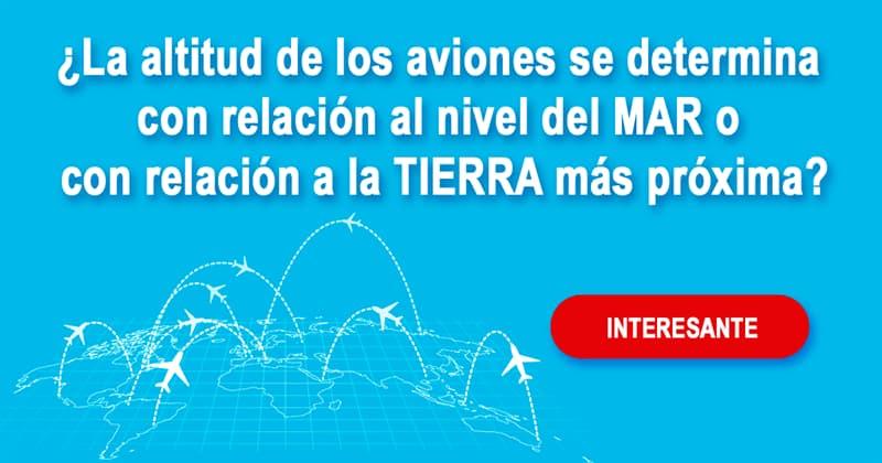 Geografía Historia: ¿La altitud de los aviones se determina con relación al nivel del mar o con relación a la tierra más próxima?