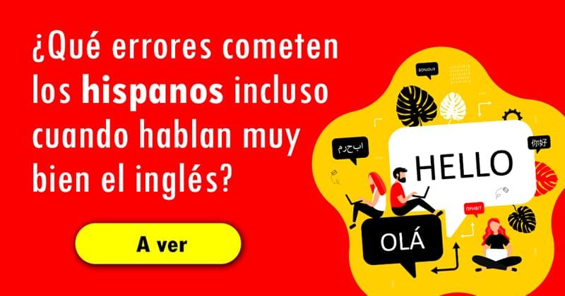 Sociedad Historia: ¿Qué errores cometen los hispanos incluso cuando hablan muy bien el inglés?