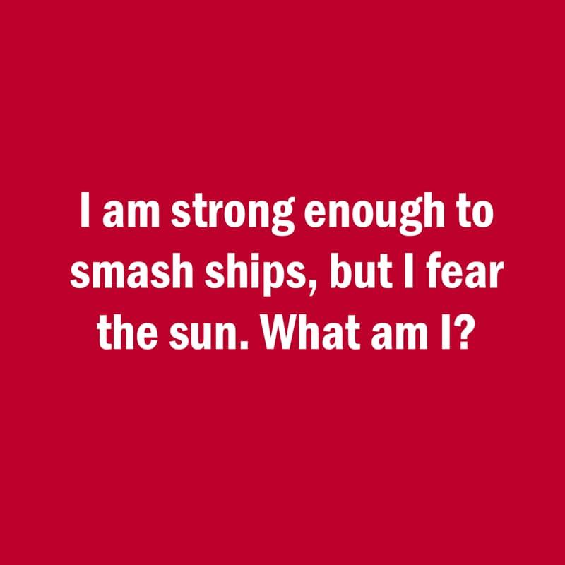 IQ Story: Hard riddle I smash ship but I am afraid of the sun