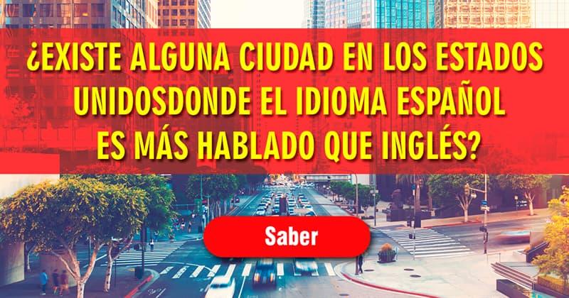 Geografía Historia: ¿Existe alguna ciudad en los Estados Unidos en la que el idioma español sea hablado por la mayoría de su población?