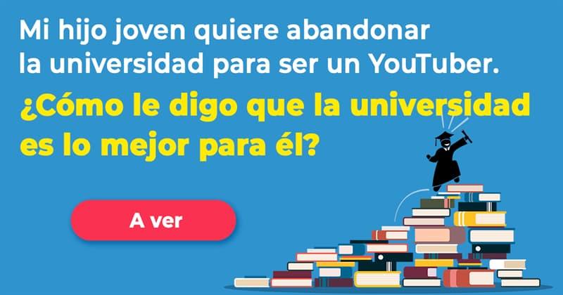 Sociedad Historia: Mi hijo joven quiere abandonar la universidad para ser un YouTuber. Solo tiene 62 mil suscriptores. ¿Cómo le digo que la universidad es lo mejor para él?
