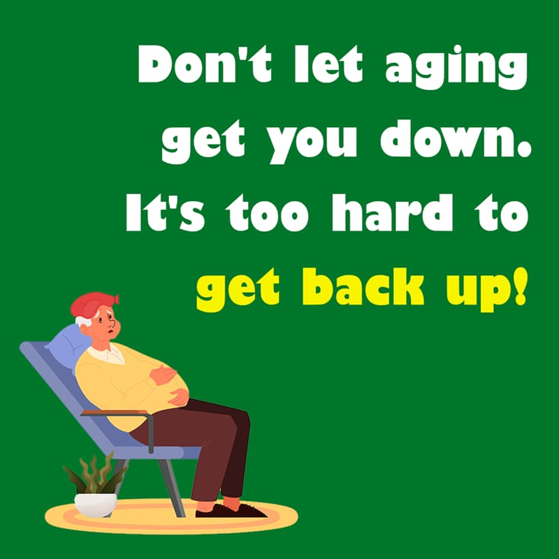 Society Story: Don't let aging get you down. It's too hard to get back up. quotes about getting older funny funny quotes about getting older and wiser jokes about getting older funny sayings about getting older