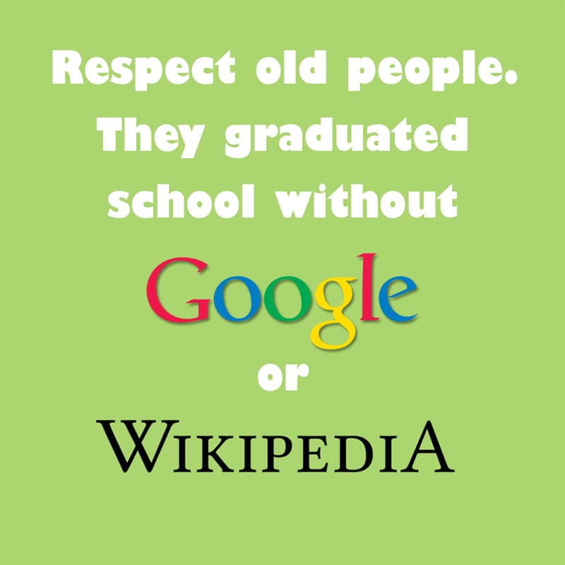Society Story: Respect old people. They graduated school without Google or Wikipedia. quotes about getting older funny funny quotes about getting older and wiser jokes about getting older funny sayings about getting older