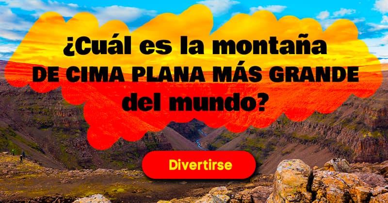 Geografía Historia: ¿Cuál es la montaña de cima plana más grande del mundo?