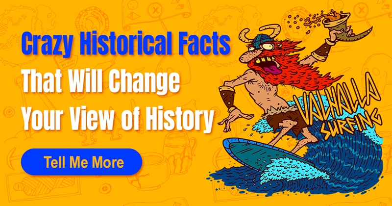 History Story: Do you know any weird historical facts?