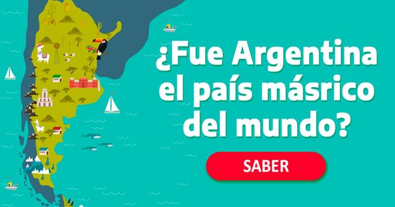 Geografía Historia: ¿Fue Argentina el país más rico del mundo?