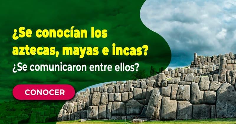Geografía Historia: ¿Se conocían los aztecas, mayas e incas? ¿Se comunicaron entre ellos?