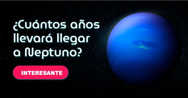 Geografía Historia: ¿Cuántos años llevará llegar a Neptuno?