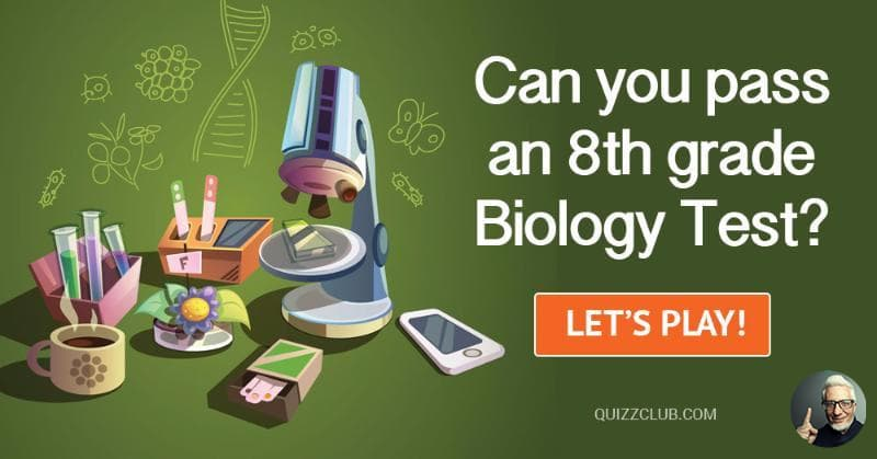 Can You Pass An 8th Grade Biology Test? | Trivia Quiz ...