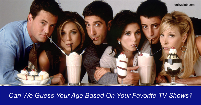 Can We Guess Your Age Based On Your Favorite TV Shows?