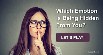 Quiz Test: Every Person's Subconcious Hides An Emotion, Which Emotion Is Being Hidden From You?