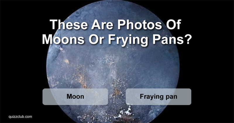 Quiz Test: Only People With An Eye For Astronomy Will Be Able To Tell If These Are Photos Of Moons Or Frying Pans!