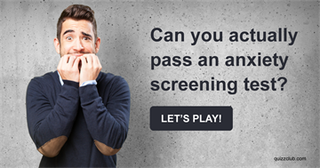 Quiz Test: Can You Actually Pass An Anxiety Screening Test?