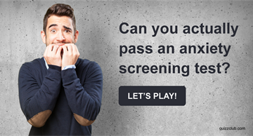 Personality Quiz Test: Can You Actually Pass An Anxiety Screening Test?