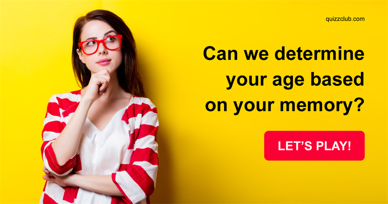Quiz Test: Can we determine your age based on your memory?