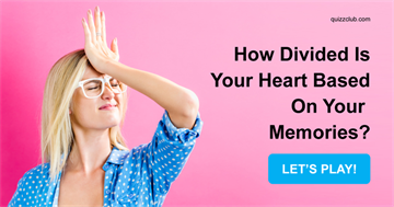 Personality Quiz Test: How Divided Is Your Heart Based On Your Memories?