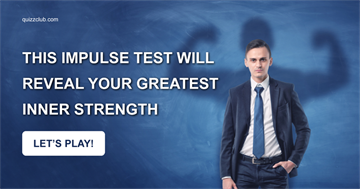 Quiz Test: This Impulse Test Will Reveal Your Greatest Inner Strength