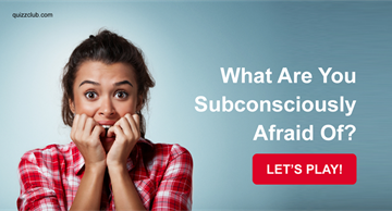 Quiz Test: What Are You Subconsciously Afraid Of?
