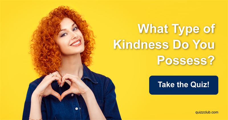 Test: What Type of Kindness Do You Possess?