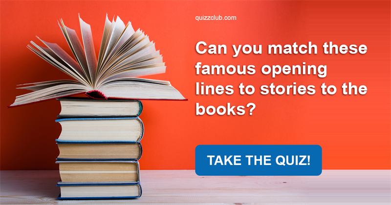 Quiz Test: Can You Match These Famous Opening Lines To Stories To The Books?