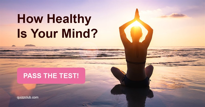 Quiz Test: How Healthy Is Your Mind?
