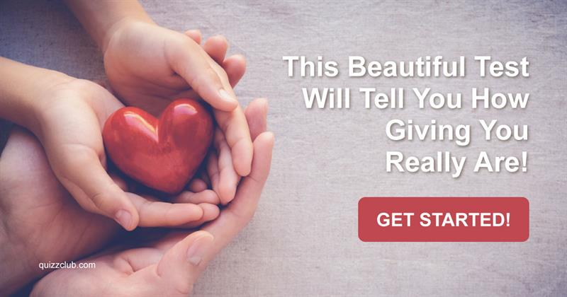 Society Test: This Beautiful Test Will Tell You How Giving You Really Are!