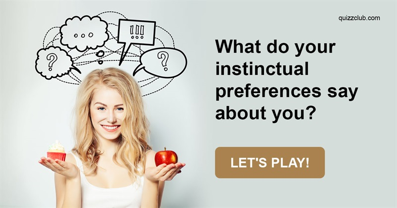 Quiz Test: What Do Your Instinctual Preferences Say About You?