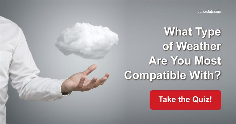 Nature Quiz Test: What Type of Weather Are You Most Compatible With?