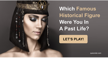 History Quiz Test: Which Famous Historical Figure Were You In A Past Life?