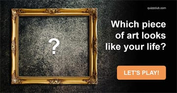 Quiz Test: Which Piece Of Art Looks Like Your Life?