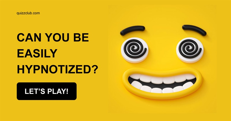 Quiz Test: Can You Be Easily Hypnotized?