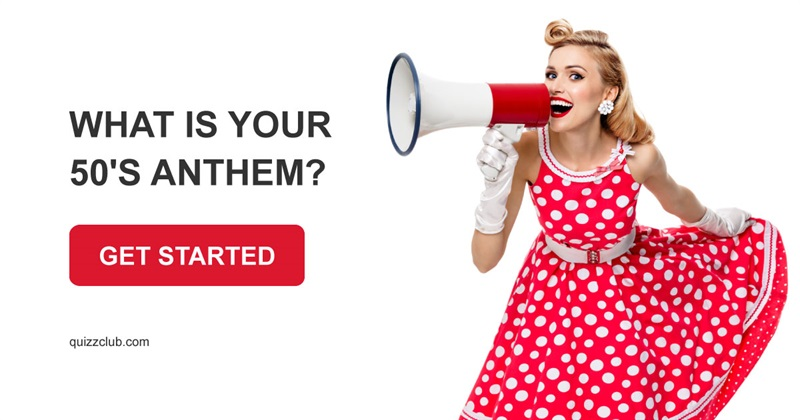 Quiz Test: What Is Your 50's Anthem?