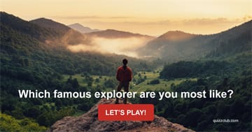 Personality Quiz Test: Which Famous Explorer Are You Most Like?