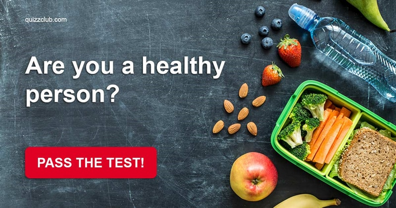 Quiz Test: Are you a healthy person?