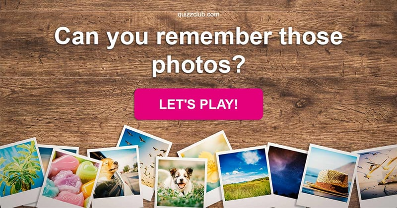 Quiz Test: Can you remember those photos?