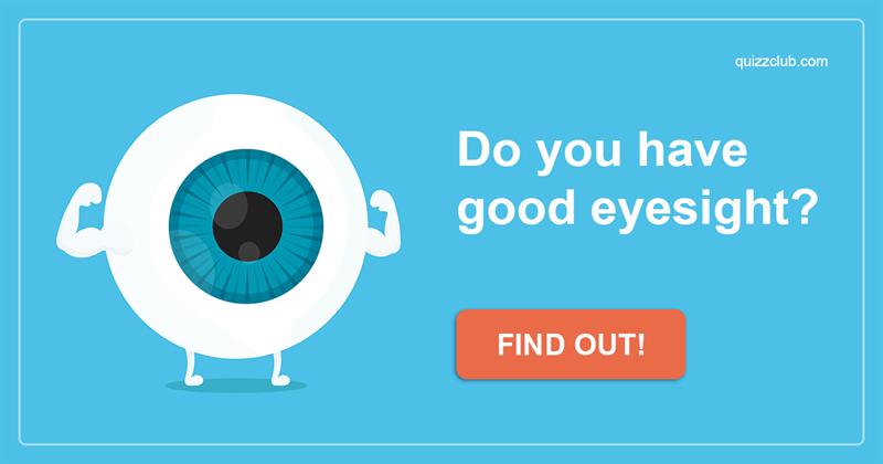 Quiz Test: Do you have good eyesight?
