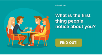 Society Quiz Test: What Is The First Thing People Notice About You?