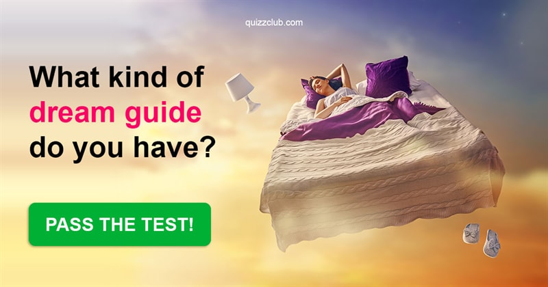 Quiz Test: What Kind Of Dream Guide Do You Have?