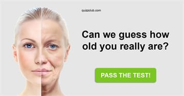 Quiz Test: Can We Guess How Old You Really Are?