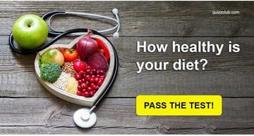 Quiz Test: How Healthy Is Your Diet?