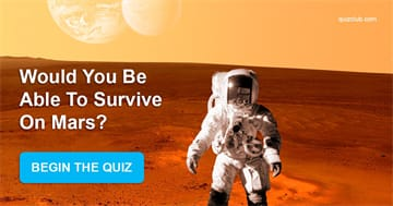 Quiz Test: Would You Be Able To Survive On Mars?