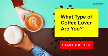 Personality Quiz Test: What Type of Coffee Lover Are You?